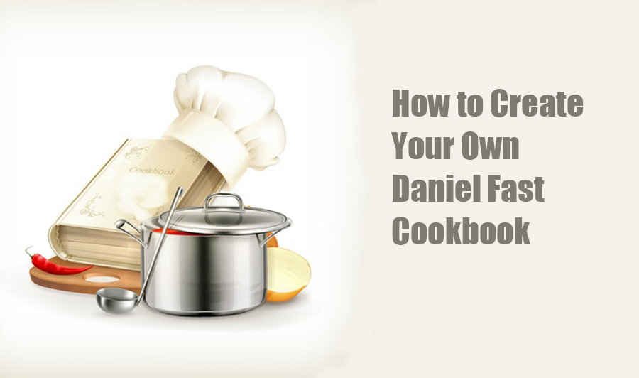 How to Create Your Personalized Daniel Fast Cookbook